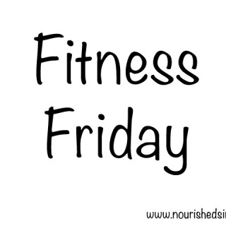 Fitness Friday - Nourished Simply