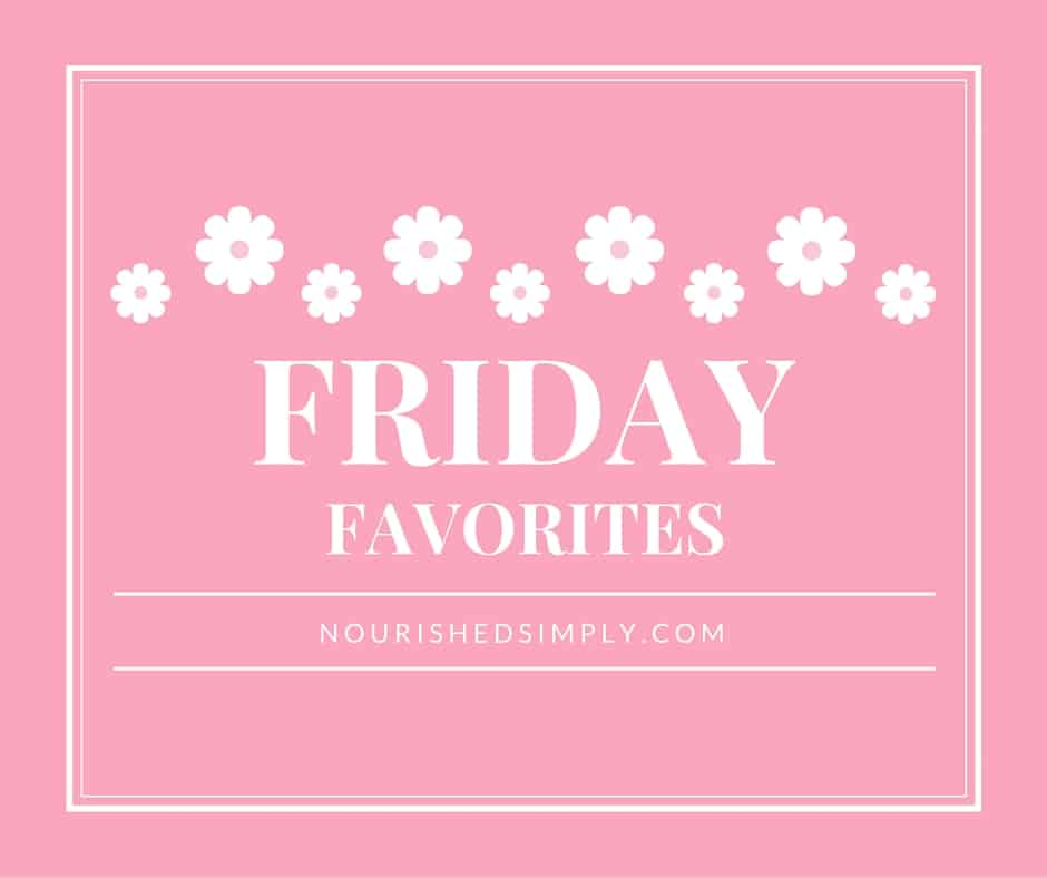 Friday Favorites Nourished Simply